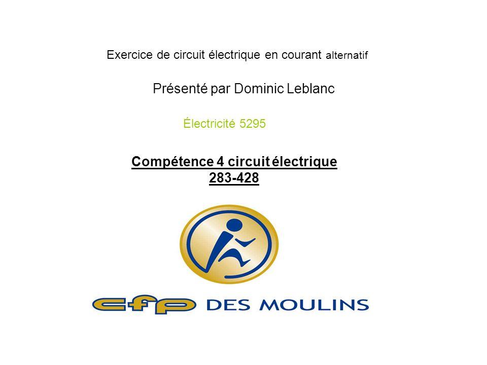 Exercice de circuit électrique en courant alternatif Présenté par Dominic Leblanc Électricité 5295 Compétence 4 circuit électrique 283-428