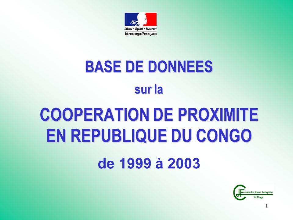 1 BASE DE DONNEES sur la COOPERATION DE PROXIMITE EN REPUBLIQUE DU CONGO BASE DE DONNEES sur la COOPERATION DE PROXIMITE EN REPUBLIQUE DU CONGO de 1999 à 2003