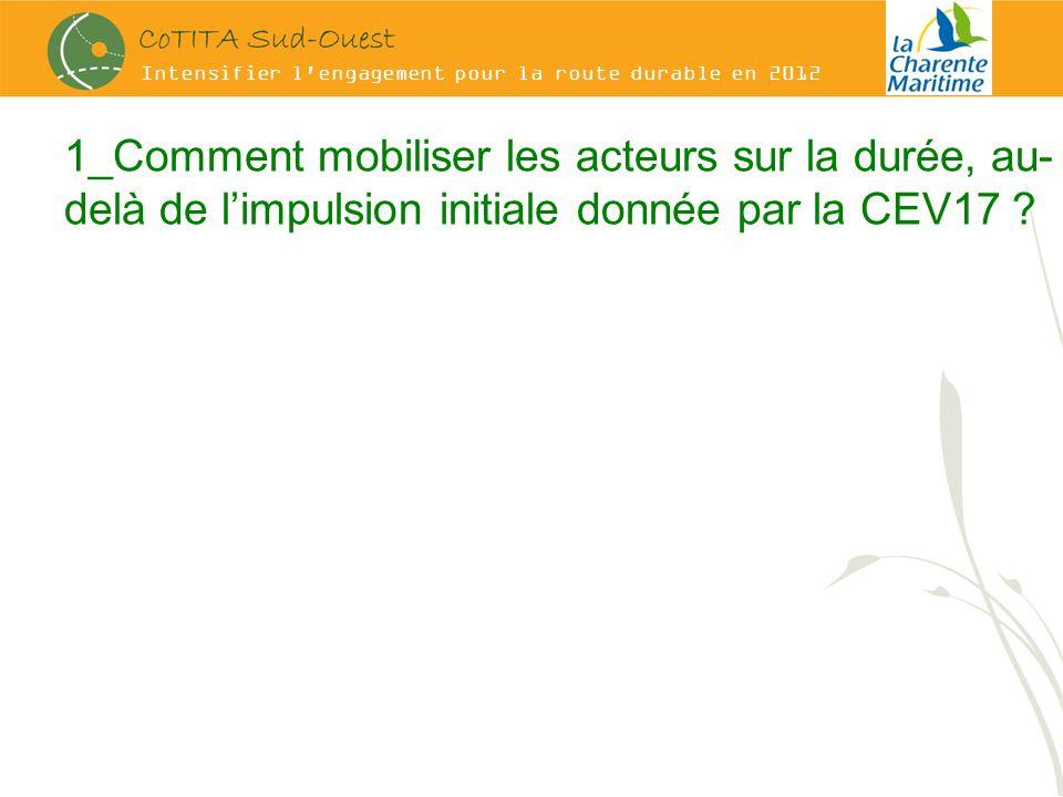 Intensifier l engagement pour la route durable en 2012 1_Comment mobiliser les acteurs sur la durée, au- delà de limpulsion initiale donnée par la CEV17 ?