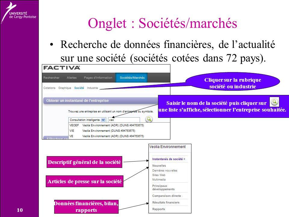 10 Onglet : Sociétés/marchés Recherche de données financières, de lactualité sur une société (sociétés cotées dans 72 pays).