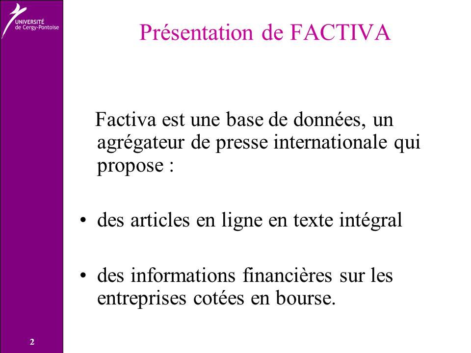 2 Présentation de FACTIVA Factiva est une base de données, un agrégateur de presse internationale qui propose : des articles en ligne en texte intégral des informations financières sur les entreprises cotées en bourse.