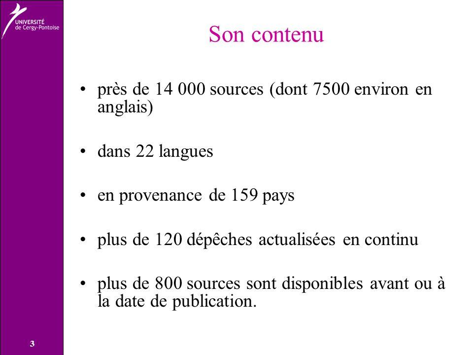 3 Son contenu près de 14 000 sources (dont 7500 environ en anglais) dans 22 langues en provenance de 159 pays plus de 120 dépêches actualisées en continu plus de 800 sources sont disponibles avant ou à la date de publication.