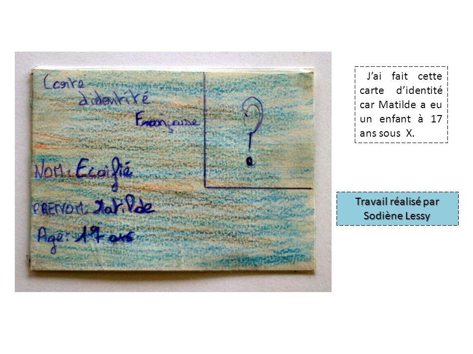 Travail réalisé par Sodiène Lessy Jai fait cette carte didentité car Matilde a eu un enfant à 17 ans sous X.