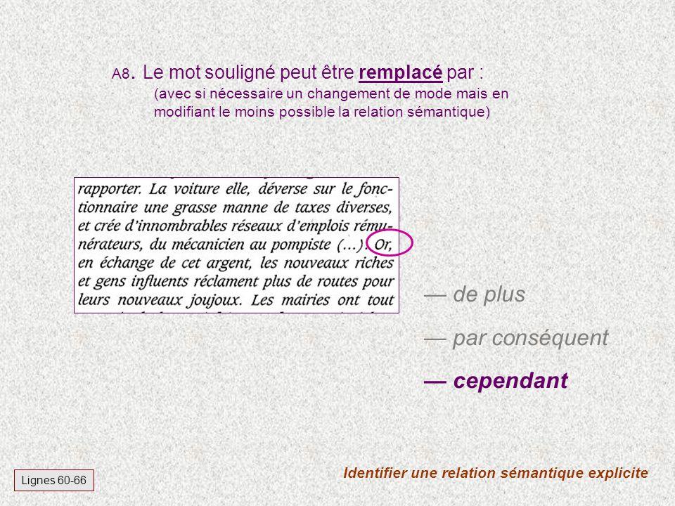 Identifier une relation sémantique explicite Lignes 60-66 A8. Le mot souligné peut être remplacé par : (avec si nécessaire un changement de mode mais