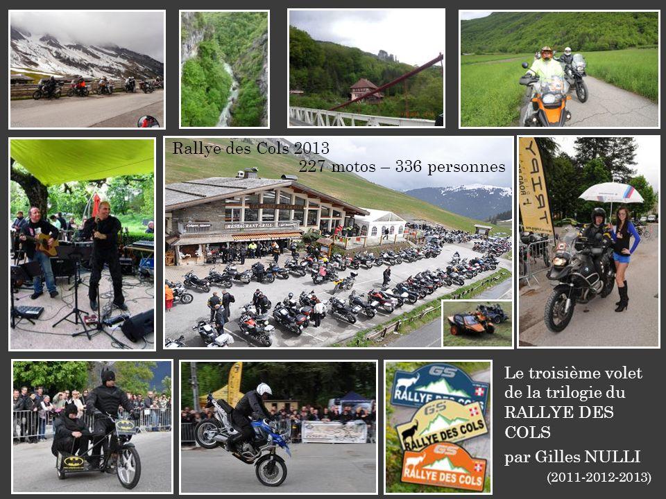 Rallye des Cols 2013 227 motos – 336 personnes Le troisième volet de la trilogie du RALLYE DES COLS par Gilles NULLI (2011-2012-2013)