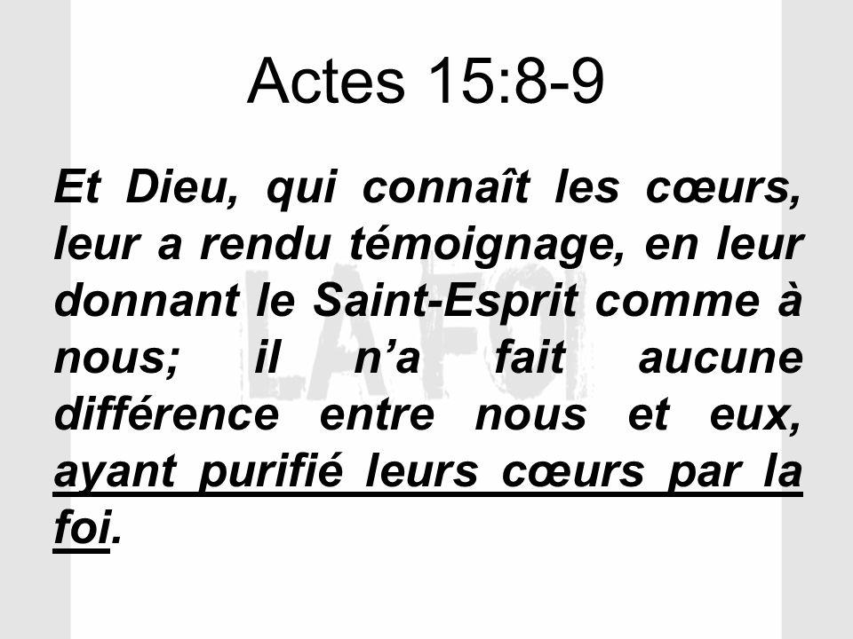Actes 15:8-9 Et Dieu, qui connaît les cœurs, leur a rendu témoignage, en leur donnant le Saint-Esprit comme à nous; il na fait aucune différence entre