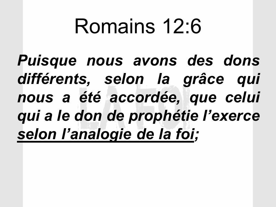 Romains 12:6 Puisque nous avons des dons différents, selon la grâce qui nous a été accordée, que celui qui a le don de prophétie lexerce selon lanalog