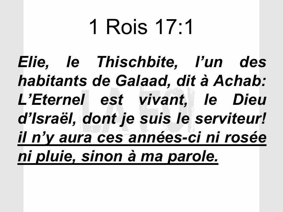 1 Rois 17:1 Elie, le Thischbite, lun des habitants de Galaad, dit à Achab: LEternel est vivant, le Dieu dIsraël, dont je suis le serviteur! il ny aura