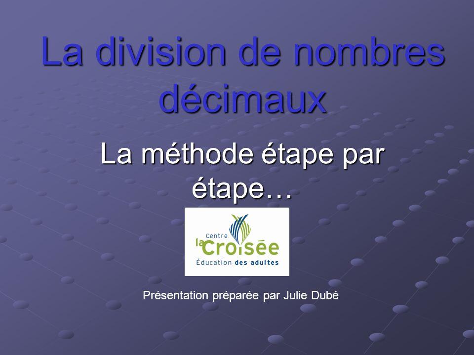La division de nombres décimaux La méthode étape par étape… Présentation préparée par Julie Dubé