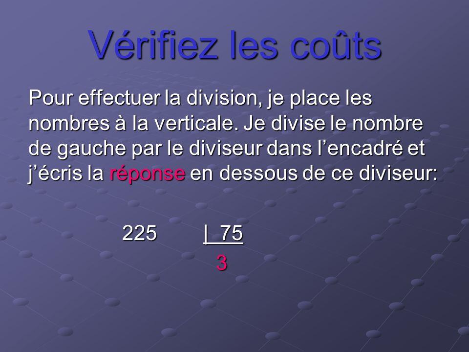Vérifiez les coûts Pour effectuer la division, je place les nombres à la verticale. Je divise le nombre de gauche par le diviseur dans lencadré et jéc
