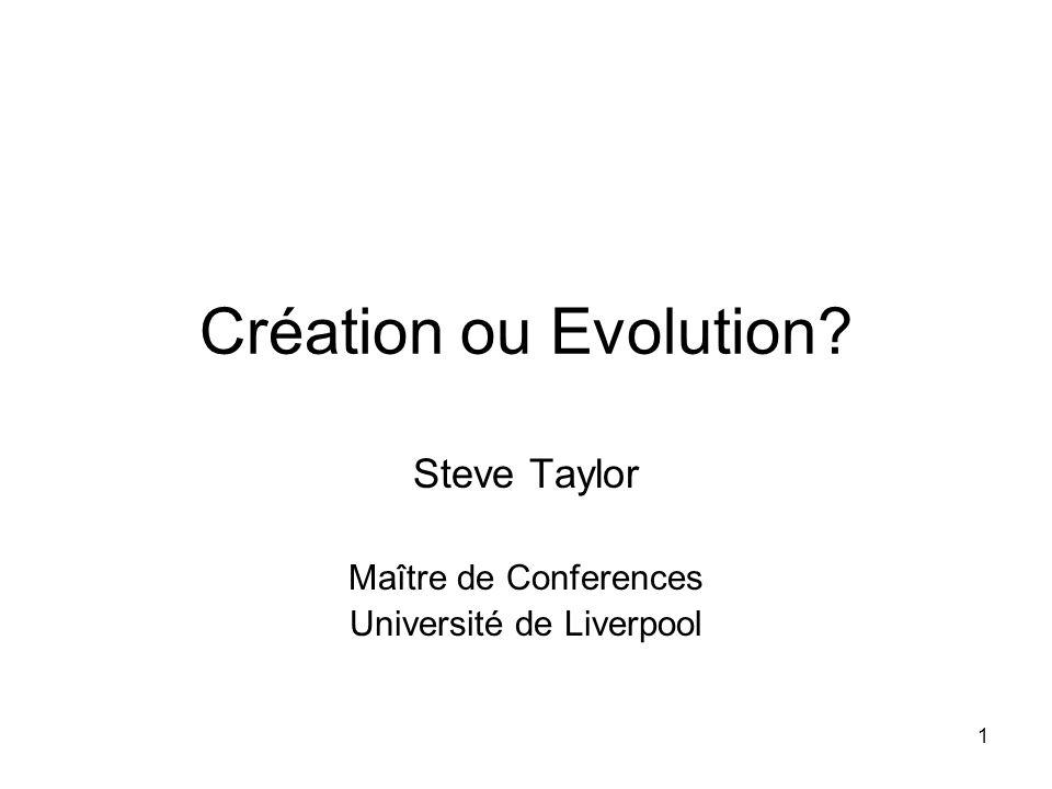 1 Création ou Evolution? Steve Taylor Maître de Conferences Université de Liverpool