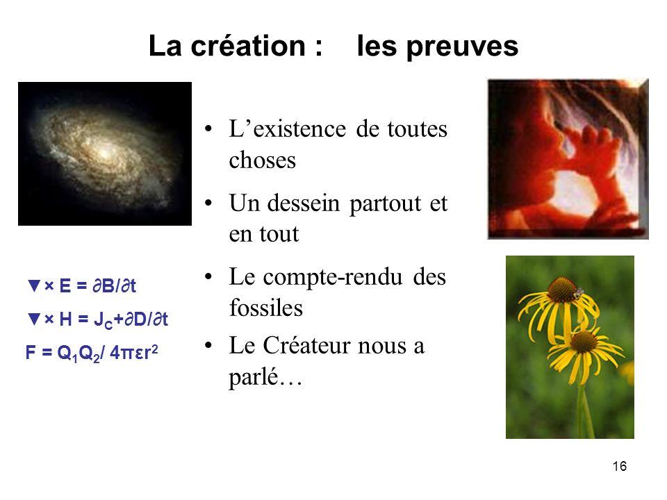16 La création : les preuves Lexistence de toutes choses Un dessein partout et en tout Le compte-rendu des fossiles Le Créateur nous a parlé… × E = B/
