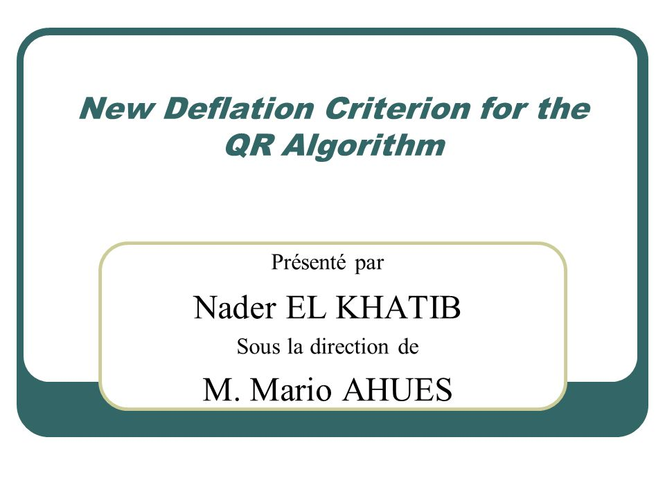 New Deflation Criterion for the QR Algorithm Présenté par Nader EL KHATIB Sous la direction de M.