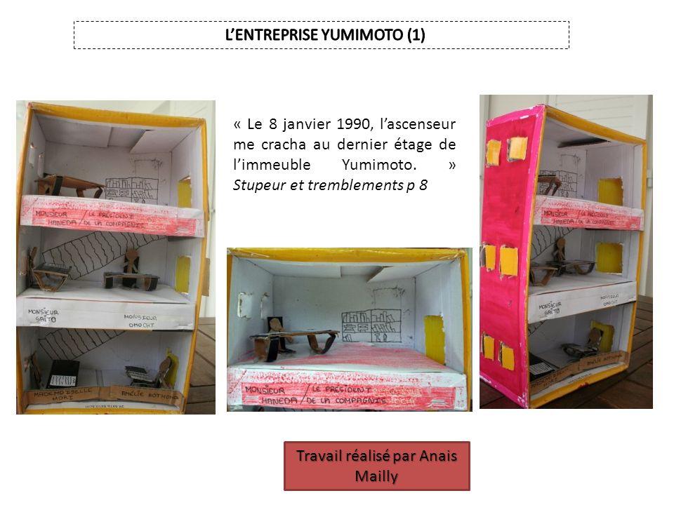 Travail réalisé par Anais Mailly « Le 8 janvier 1990, lascenseur me cracha au dernier étage de limmeuble Yumimoto. » Stupeur et tremblements p 8
