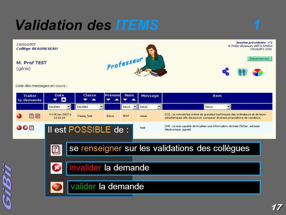 17 Il est POSSIBLE de : valider la demande invalider la demande se renseigner sur les validations des collègues Validation des ITEMS1