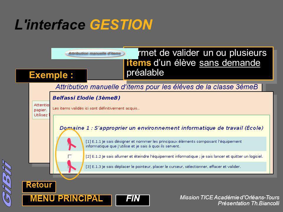 30 Permet de valider un ou plusieurs items dun élève sans demande préalable L'interface GESTION Exemple : FIN Mission TICE Académie d'Orléans-Tours Pr