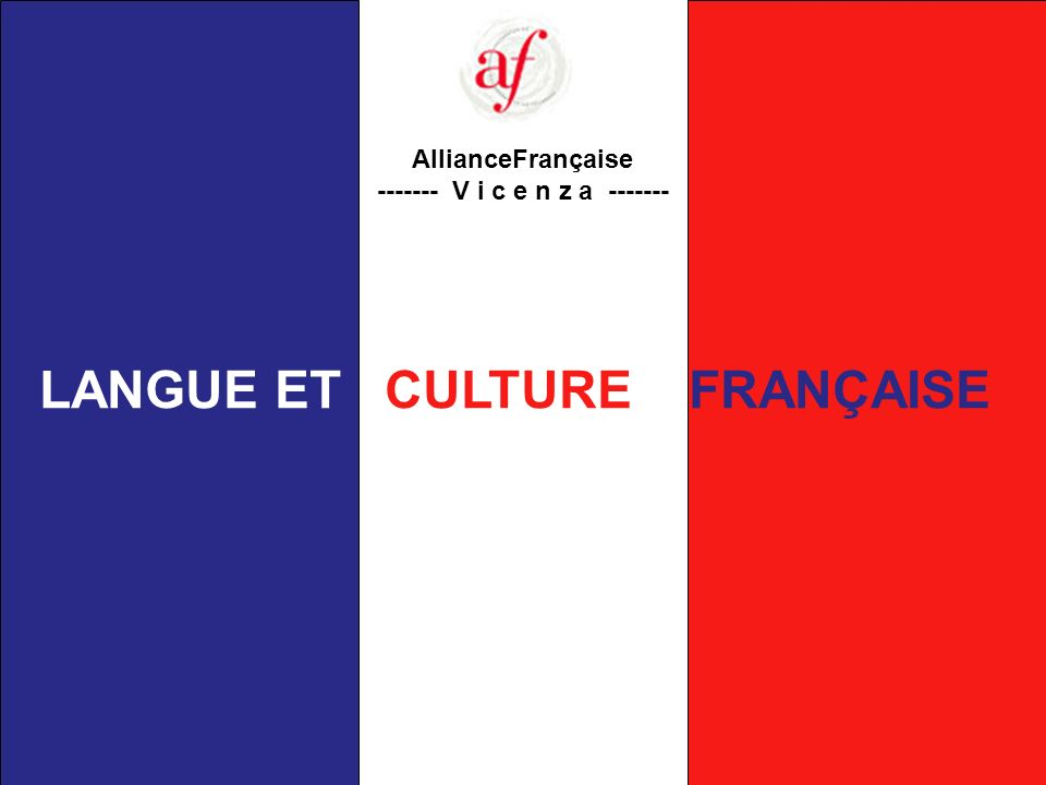 AllianceFrançaise ------- V i c e n z a ------- LANGUE ET CULTURE FRANÇAISE