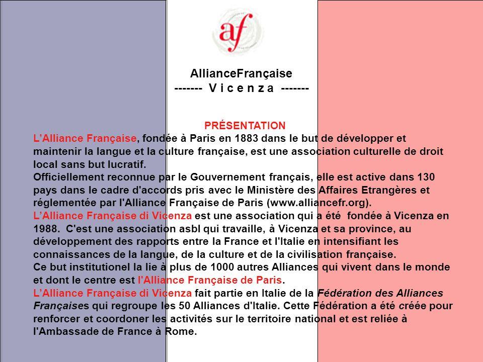 AllianceFrançaise ------- V i c e n z a ------- PRÉSENTATION LAlliance Française, fondée à Paris en 1883 dans le but de développer et maintenir la langue et la culture française, est une association culturelle de droit local sans but lucratif.
