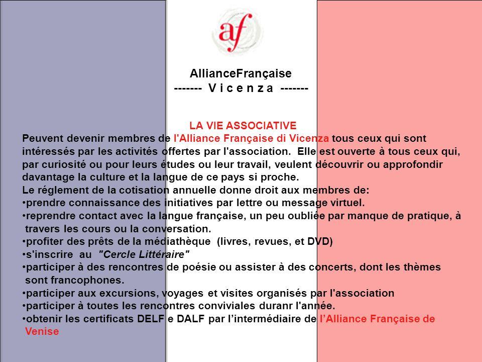 AllianceFrançaise ------- V i c e n z a ------- LA VIE ASSOCIATIVE Peuvent devenir membres de l Alliance Française di Vicenza tous ceux qui sont intéressés par les activités offertes par l association.