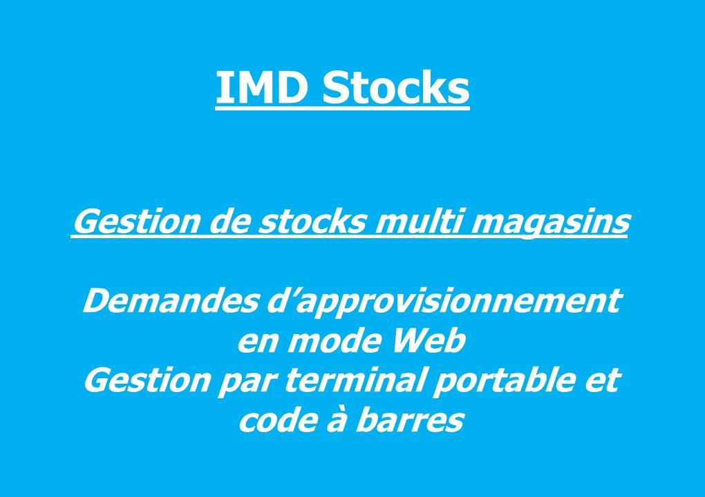 IMD Stocks Gestion de stocks multi magasins Demandes dapprovisionnement en mode Web Gestion par terminal portable et code à barres