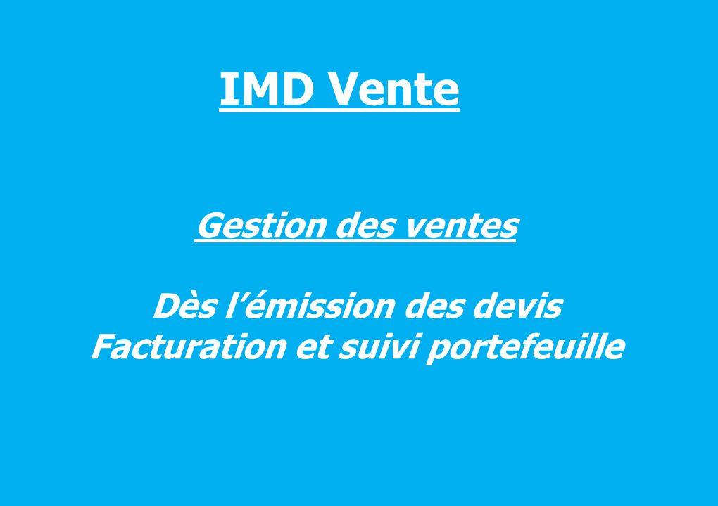 IMD Vente Gestion des ventes Dès lémission des devis Facturation et suivi portefeuille