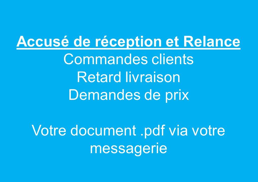 Accusé de réception et Relance Commandes clients Retard livraison Demandes de prix Votre document.pdf via votre messagerie