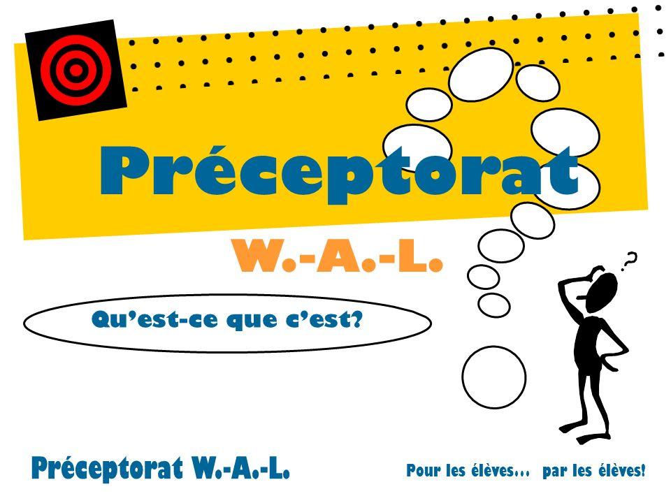 Préceptorat W.-A.-L. Pour les élèves… par les élèves! Préceptorat W.-A.-L. Quest-ce que cest?