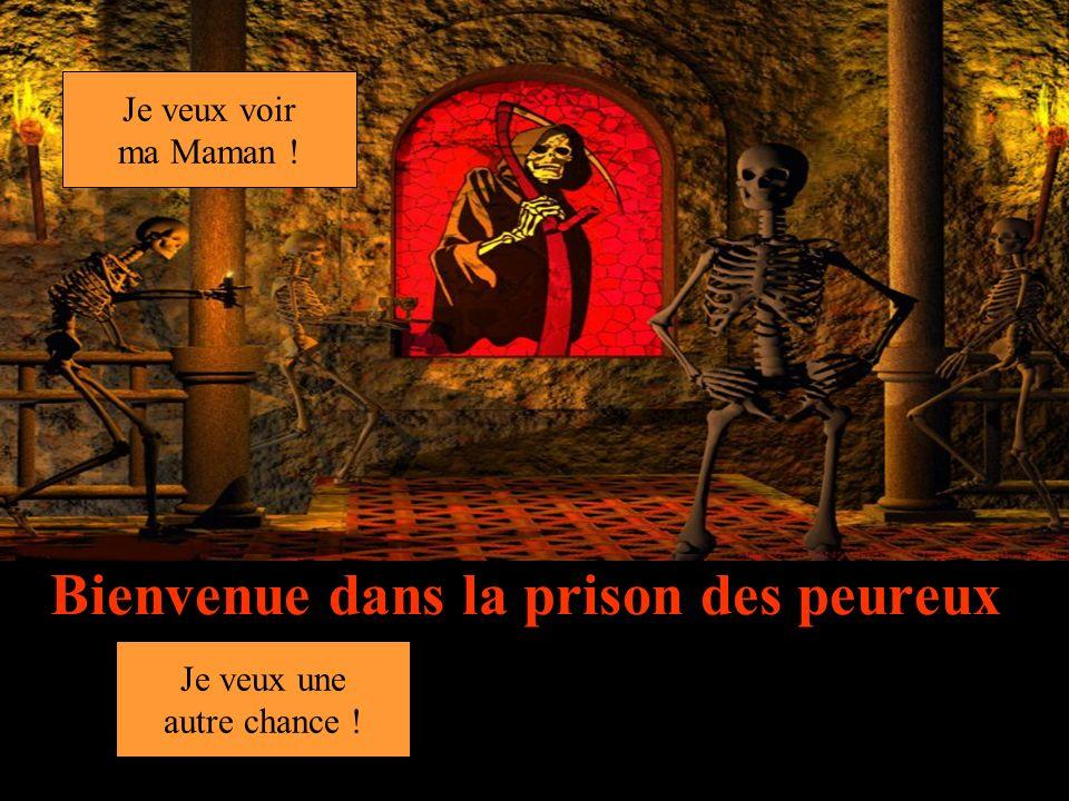 Bienvenue dans la prison des peureux Je veux une autre chance ! Je veux voir ma Maman !