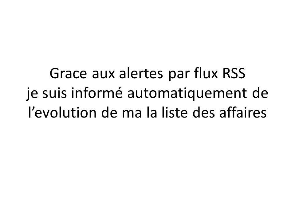 Grace aux alertes par flux RSS je suis informé automatiquement de levolution de ma la liste des affaires