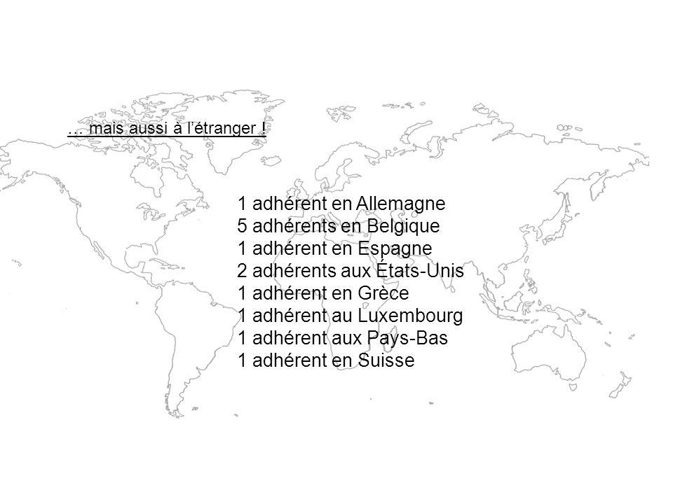 … mais aussi à létranger ! 1 adhérent en Allemagne 5 adhérents en Belgique 1 adhérent en Espagne 2 adhérents aux États-Unis 1 adhérent en Grèce 1 adhé