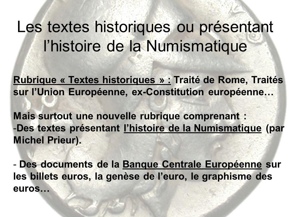 Les textes historiques ou présentant lhistoire de la Numismatique Rubrique « Textes historiques » : Traité de Rome, Traités sur lUnion Européenne, ex-