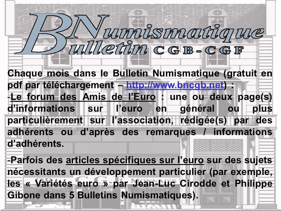 Chaque mois dans le Bulletin Numismatique (gratuit en pdf par téléchargement – http://www.bncgb.net) : -Le forum des Amis de lEuro : une ou deux page(