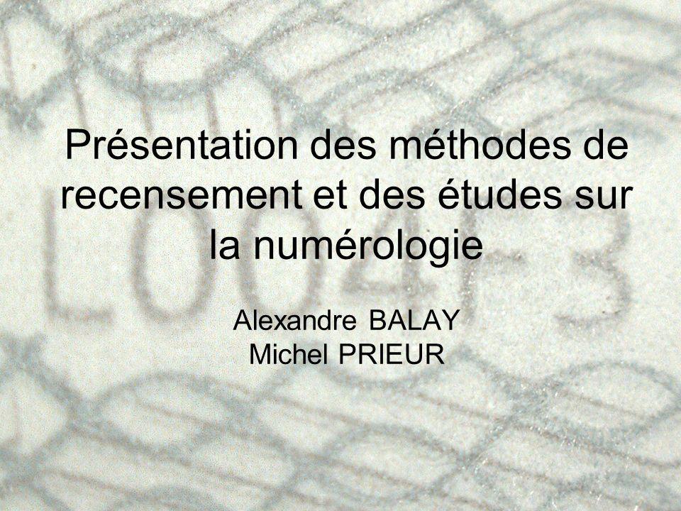 Présentation des méthodes de recensement et des études sur la numérologie Alexandre BALAY Michel PRIEUR
