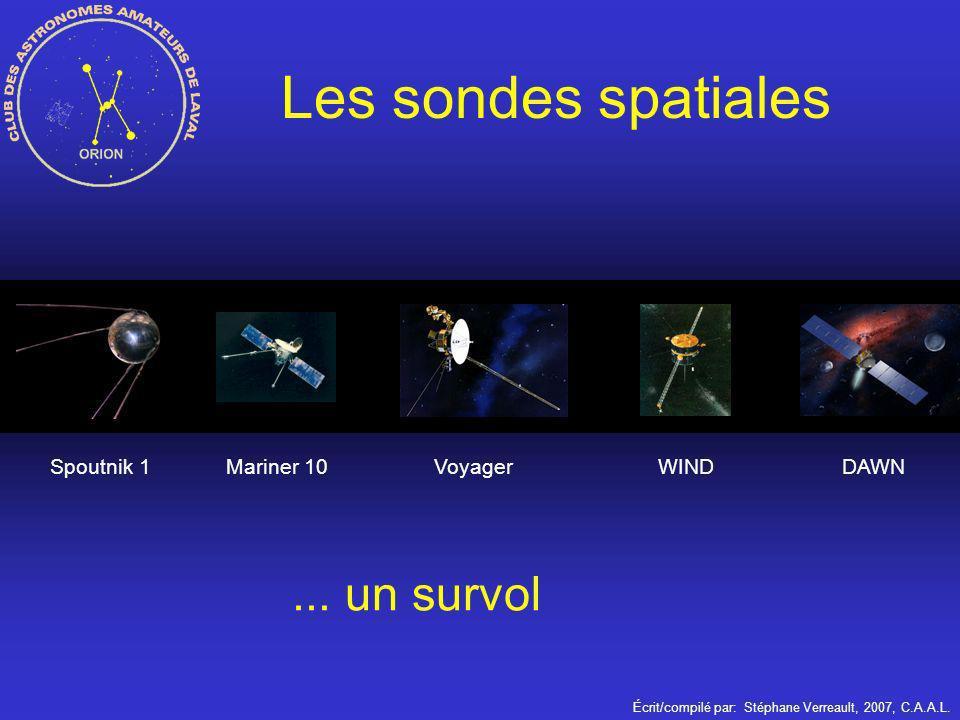 Écrit/compilé par: Stéphane Verreault, 2007, C.A.A.L. Les sondes spatiales... un survol Spoutnik 1 VoyagerMariner 10WINDDAWN
