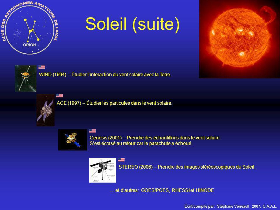 Écrit/compilé par: Stéphane Verreault, 2007, C.A.A.L. Soleil (suite) STEREO (2006) – Prendre des images stéréoscopiques du Soleil. Genesis (2001) – Pr