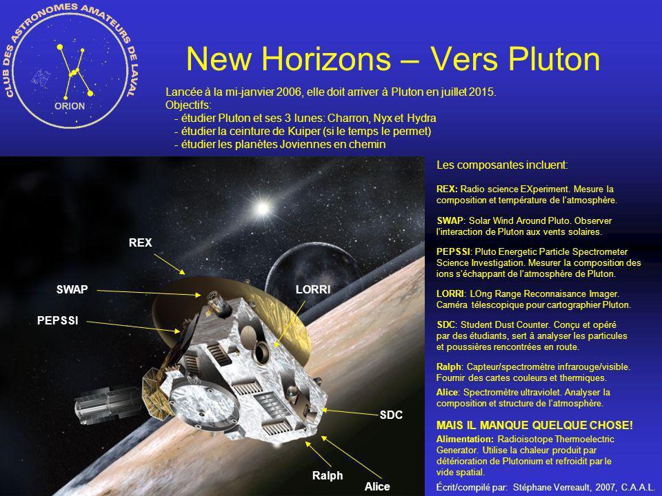 Écrit/compilé par: Stéphane Verreault, 2007, C.A.A.L. New Horizons – Vers Pluton Lancée à la mi-janvier 2006, elle doit arriver à Pluton en juillet 20