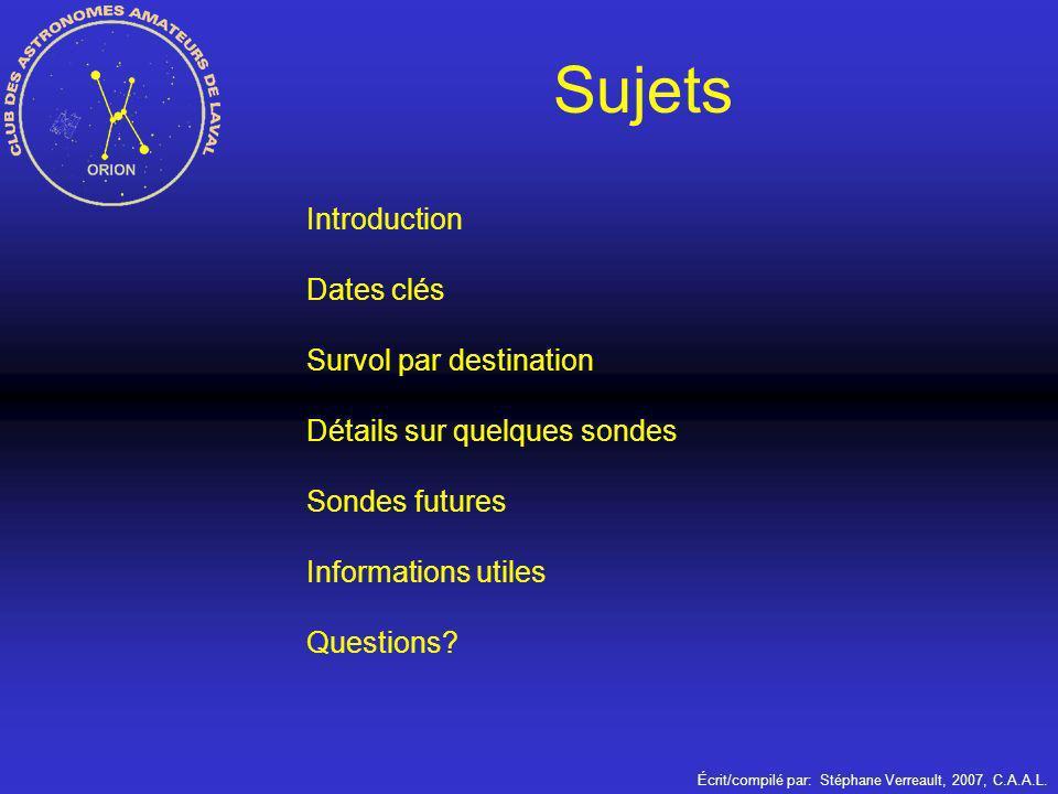 Écrit/compilé par: Stéphane Verreault, 2007, C.A.A.L. Introduction Dates clés Survol par destination Détails sur quelques sondes Sondes futures Inform