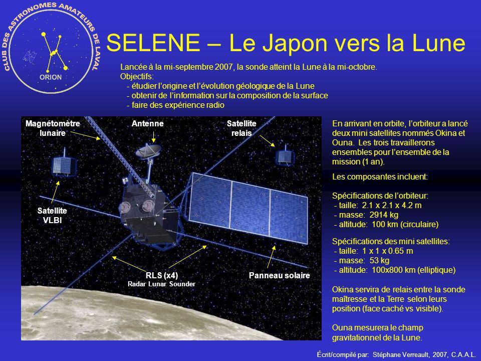 Écrit/compilé par: Stéphane Verreault, 2007, C.A.A.L. SELENE – Le Japon vers la Lune Lancée à la mi-septembre 2007, la sonde atteint la Lune à la mi-o