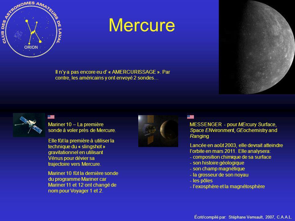 Écrit/compilé par: Stéphane Verreault, 2007, C.A.A.L. Mercure Il ny a pas encore eu d « AMERCURISSAGE ». Par contre, les américains y ont envoyé 2 son