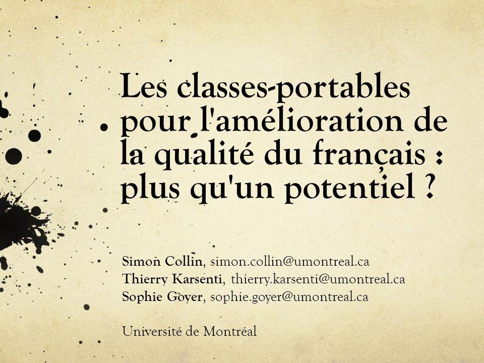 Les classes-portables pour l'amélioration de la qualité du français : plus qu'un potentiel ? Simon Collin, simon.collin@umontreal.ca Thierry Karsenti,