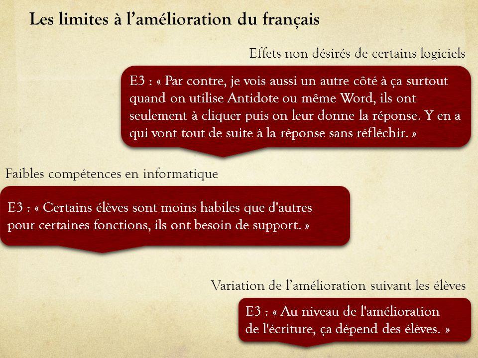 Les limites à lamélioration du français Effets non désirés de certains logiciels E3 : « Par contre, je vois aussi un autre côté à ça surtout quand on
