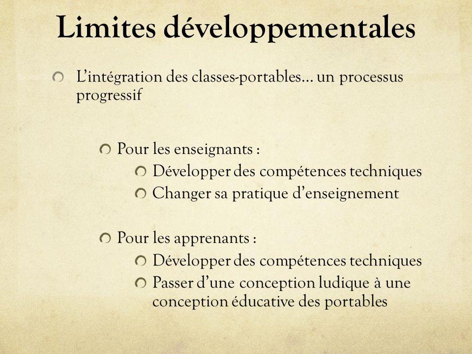 Limites développementales Lintégration des classes-portables… un processus progressif Pour les enseignants : Développer des compétences techniques Cha