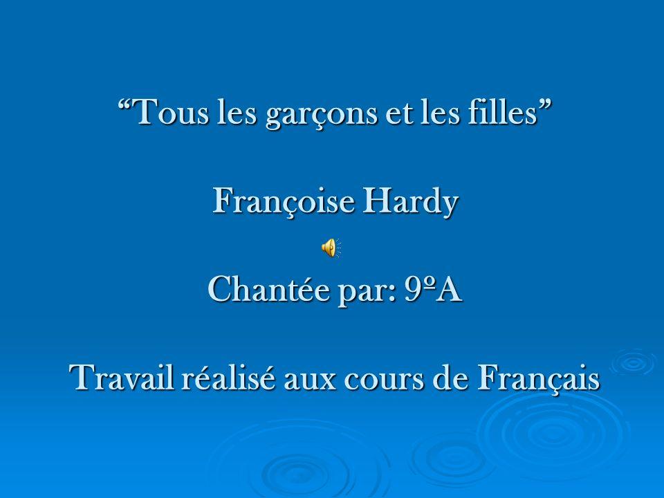 Tous les garçons et les filles Françoise Hardy Chantée par: 9ºA Travail réalisé aux cours de Français