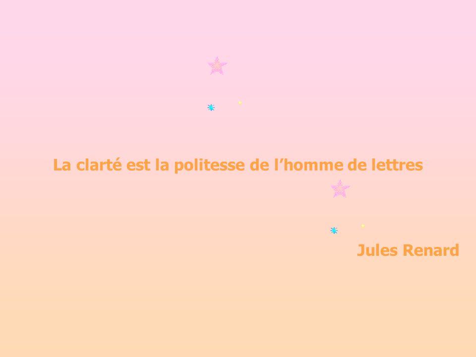 La clarté est la politesse de lhomme de lettres Jules Renard