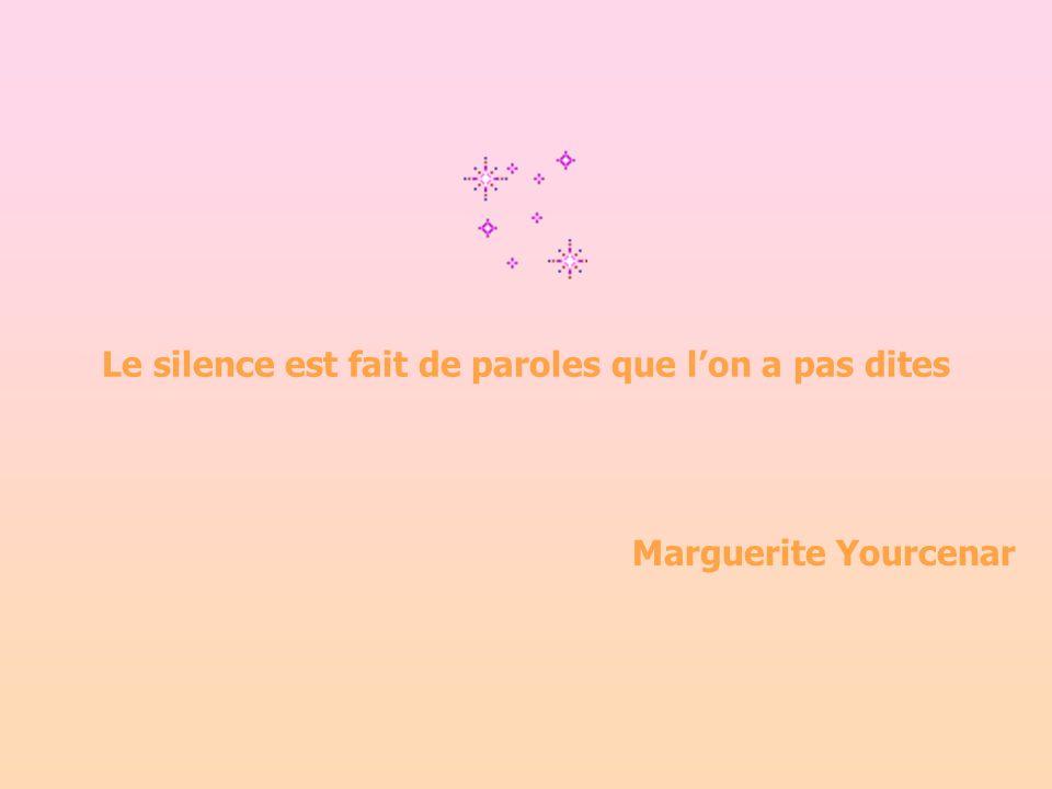 Le silence est fait de paroles que lon a pas dites Marguerite Yourcenar