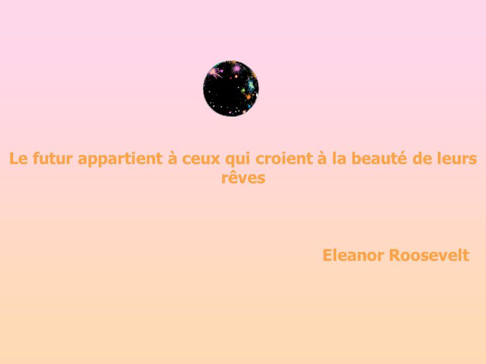 Le futur appartient à ceux qui croient à la beauté de leurs rêves Eleanor Roosevelt