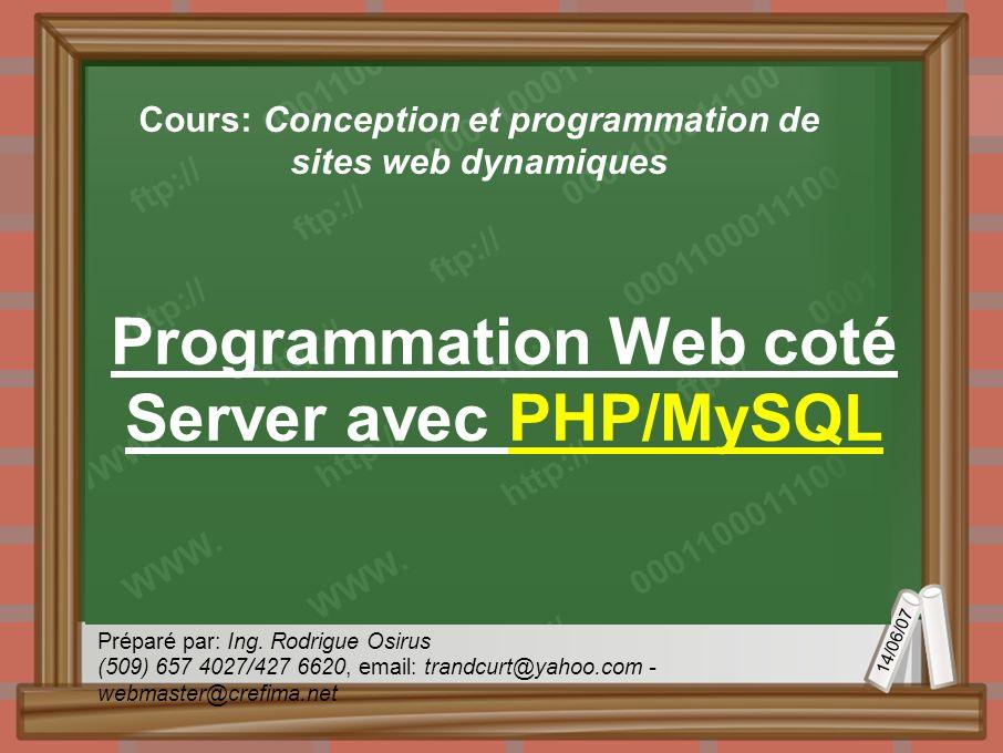 14/06/07 Préparé par: Ing. Rodrigue Osirus (509) 657 4027/427 6620, email: trandcurt@yahoo.com - webmaster@crefima.net Programmation Web coté Server a