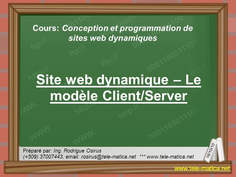16/10/10 Préparé par: Ing. Rodrigue Osirus (+509) 37007443, email: rosirus@tele-matica.net *** www.tele-matica.net www.tele-matica.net Site web dynami