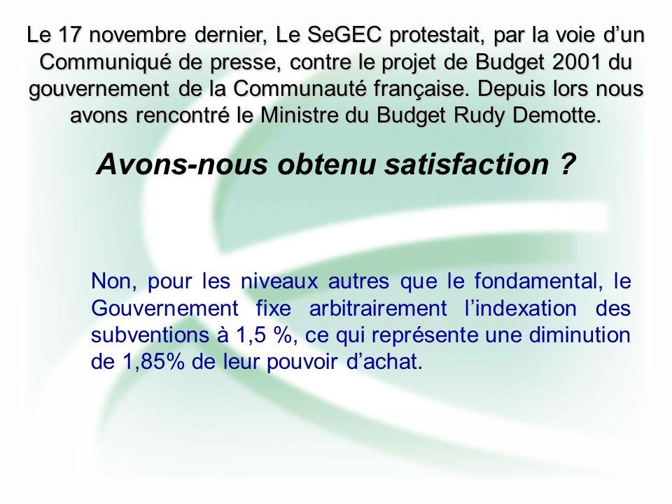 Le 17 novembre dernier, Le SeGEC protestait, par la voie dun Communiqué de presse, contre le projet de Budget 2001 du gouvernement de la Communauté française.