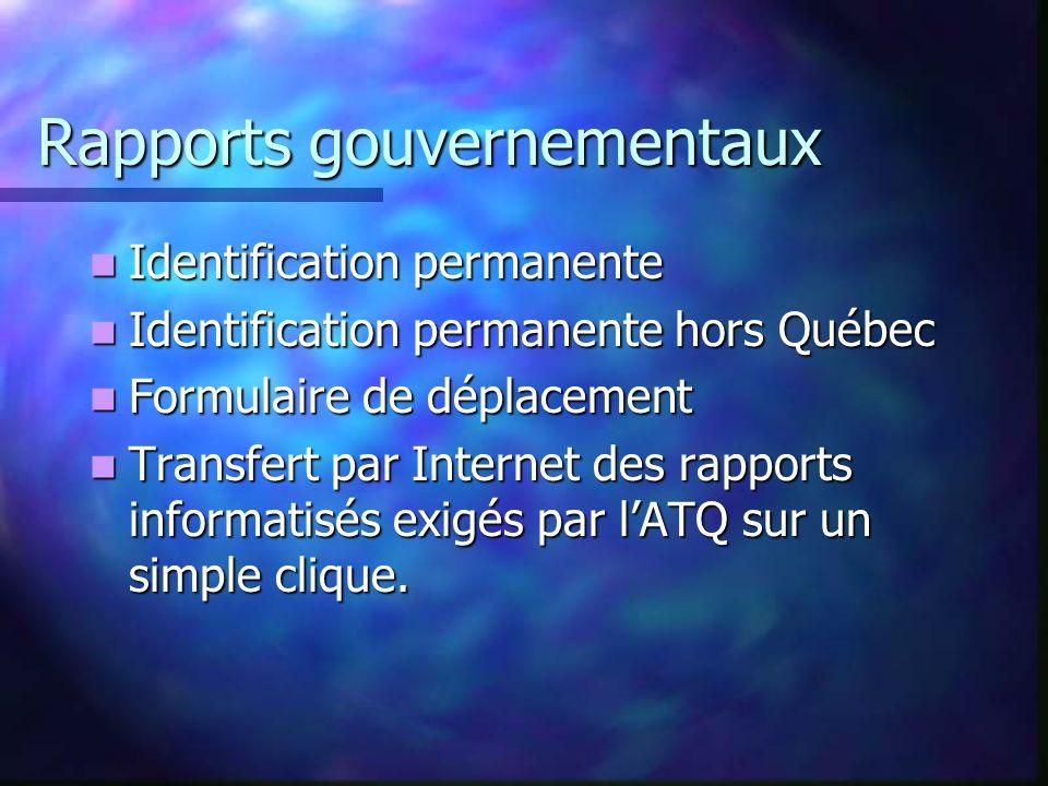 Rapports gouvernementaux Identification permanente Identification permanente Identification permanente hors Québec Identification permanente hors Québec Formulaire de déplacement Formulaire de déplacement Transfert par Internet des rapports informatisés exigés par lATQ sur un simple clique.
